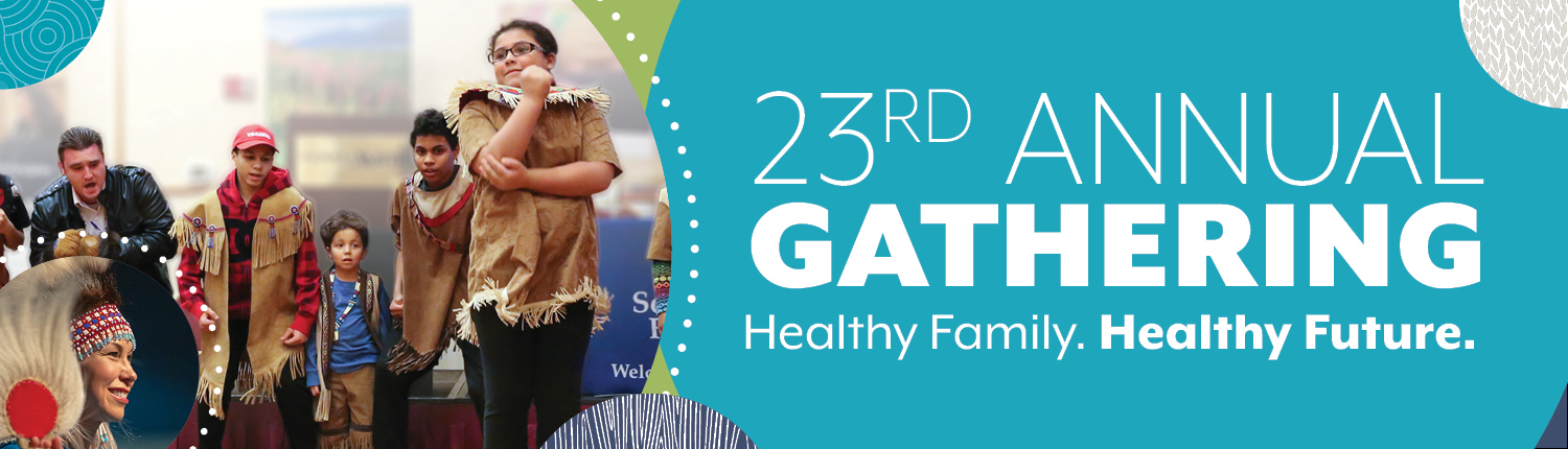 23rd Annual Gathering, Health Family. Healthy Future. Saturday, February, 10:30 a.m. - 3:30 p.m. at the Dena'ina Civic and Convention Center.